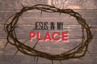 Jesus In My Place